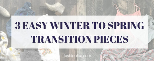 3 Easy Winter To Spring Transition Pieces