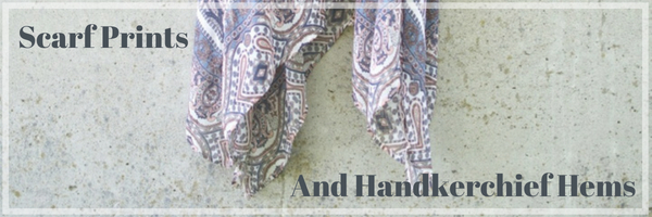 Scarf Prints And Handkerchief Hems